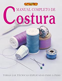 Manual Completo De Costura / Complete Book of Sewing: Todas las Tecnicas Explicadas Paso a