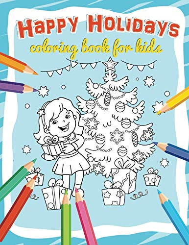 Happy Holidays Coloring Book for Kids: Christmas Coloring Pages for Children with Winter Activities outside and indoors Age 38 years