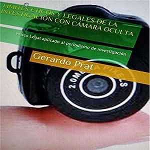 Límites Éticos y Legales de la Investigación con Cámara Oculta [Ethical and Legal Research Limits with Hidden Cameras] Audiobook