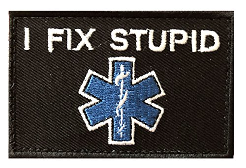 I Fix Stupid Morale Patch EMS Firefighter Nurse Doctor Hospital Emergency