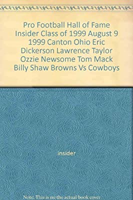 Pro Football Hall of Fame Insider Class of 1999 August 9 1999 Canton Ohio Eric Dickerson Lawrence Taylor Ozzie Newsome Tom Mack Billy Shaw Browns Vs Cowboys