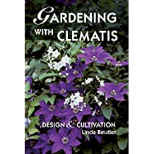 Gardening with Clematis: Design and Cultivation