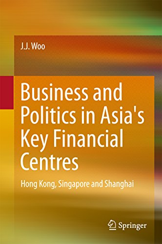 Business and Politics in Asia's Key Financial Centres: Hong Kong, Singapore and Shanghai (Springerbriefs in - International Finance Kong Centre Hong