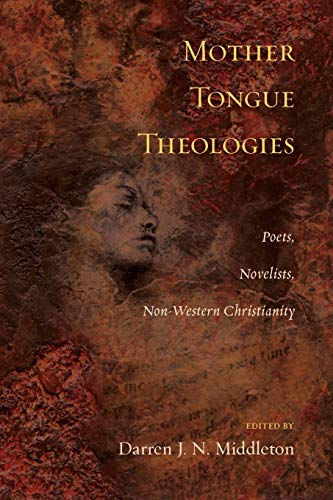 Mother Tongue Theologies: Poets, Novelists, Non-Western Christianity