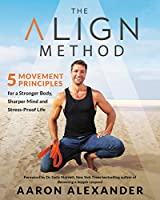 The Align Method: 5 Easy Steps for a Stronger Body, Sharper Mind, and Stress-Proof Life