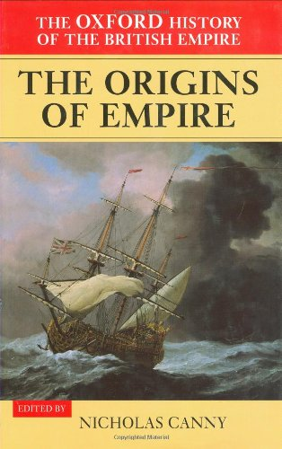 1: The Oxford Relation of the British Empire: Volume I: The Origins of Empire: British Overseas Enterprise to the Close of the Seventeenth Century