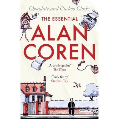 Chocolate and Cuckoo Clocks: The Essential Alan Coren (Paperback) - Common (Reproduction Cuckoo Clock)