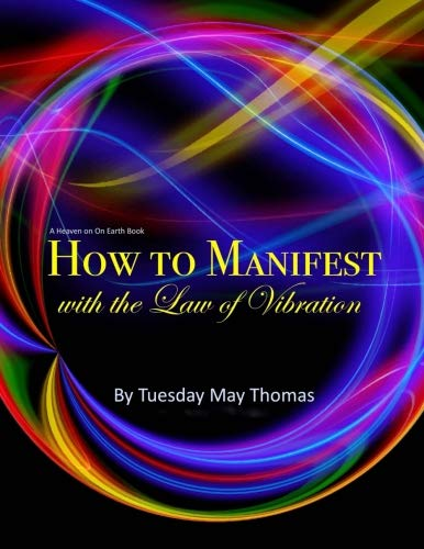 [B.o.o.k] How to Manifest with the Law of Vibration (Heaven on Earth)<br />[K.I.N.D.L.E]