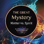 The Great Mystery: Matter Vs. Spirit | David Christopher Lane