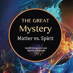The Great Mystery: Matter Vs. Spirit