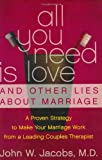 All You Need Is Love and Other Lies about Marriage, John W. Jacobs, 0060509309