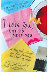 I Love You, Nice to Meet You: A Guy and a Girl Give the Lowdown on Coupling Up Hardcover