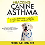 Hacking Canine Asthma: 16 Tactics to Help Your Doggy Catch Their Breath Again | Brady Nelson RRT