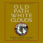 Old Path White Clouds: Walking in the Footsteps of the Buddha | Thich Nhat Hanh