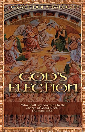 God's Election: Who Shall Lay Anything to the Charge of God's Elect (Romans  8:33)