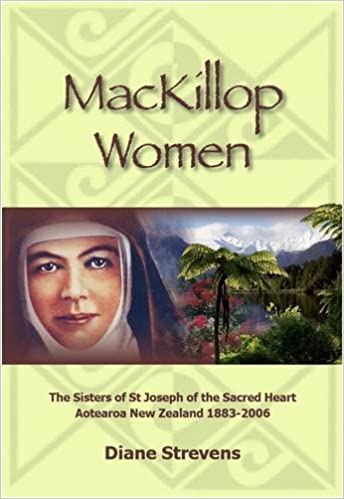 Download online MacKillop Women: The Sisters of St. Joseph of the Sacred Heart Aotearoa New Zealand, 1883-2006 PDF, azw (Kindle), ePub, doc, mobi