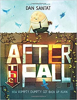 After the Fall (How Humpty Dumpty Got Back Up Again): Santat, Dan ...