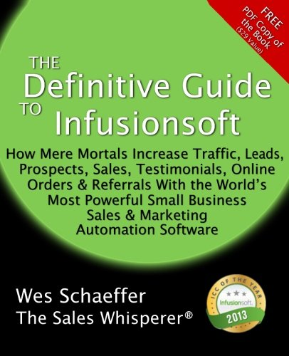 51FbSyOEw3L - The Definitive Guide To Infusionsoft: How Mere Mortals Increase Traffic, Leads, Prospects, Sales, Testimonials, E-Commerce & Referrals With the ... & Marketing Automation Software (Volume 1)