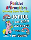 Positive Affirmations Coloring Book For Kids: Positive Self-Affirmations for Kids Children To Color and Inspirational PhrasesColoring Activity Book ... Books For Kids Children Series) (Volume 1)