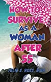 How to Survive As a Woman After 55, Julie Ross, 1478331038