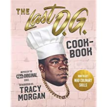The Last O.G. Cookbook: How to Get Mad Culinary Skills: Soulful Recipes with Street Cred