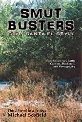 Smut Busters: Homeless Heroes Battle Cocaine, Blackmail, and Pornography; Third in the Santa Fe Trilogy
