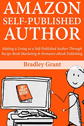 Download for free Amazon Self-Published Author: Making a Living as a Self-Published Author Through Recipe Book Marketing & Romance eBook Publishing