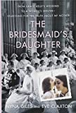 Download The Bridesmaid's Daughter: From Grace Kelly's Wedding to a Women's Shelter - Searching for the Truth About My Mother in PDF ePUB Free Online