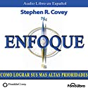 Enfoque (Texto Completo): Como lograr sus mas altas prioridades Audiobook by Stephen R. Covey Narrated by Alejo Felipe