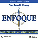 Enfoque (Texto Completo): Como lograr sus mas altas prioridades | Stephen R. Covey
