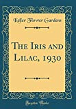 Amazon / Forgotten Books: The Iris and Lilac, 1930 Classic Reprint (Keller Flower Gardens)