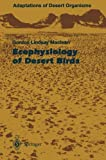 Ecophysiology of Desert Birds, Maclean, Gordon L., 3642646395