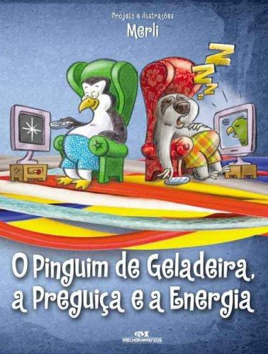 O Pinguim de Geladeira, a Preguiça e a Energia Elétrica