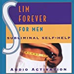 Subliminal Self Help: Slim Forever for Men |  Audio Activation