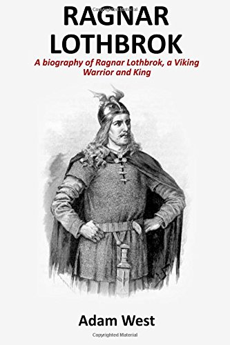 Ragnar Lothbrok: A Biography of Ragnar Lothbrok, A Viking Warrior and King ebook