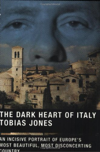 The Dark Heart of Italy: An Incisive Portrait of Europe's Most Beautiful, Most Disconcerting Country