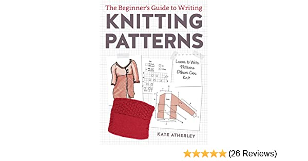 Amazon The Beginners Guide To Writing Knitting Patterns Learn
