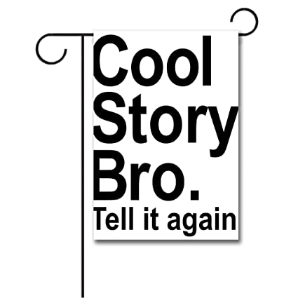 amazon com wondertify garden flags quote cool story bro tell it