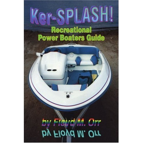(Ker-Splash!: Recreational Power Boaters Guide (Nonfiction in a Fictional Style Book 2) )