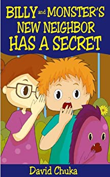 Billy and Monster's New Neighbor Has a Secret (The Fartastic Adventures of Billy and Monster Book 4) by [Chuka, David]