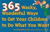 365 Wacky, Wonderful Ways to Get Your Children to Do What You Want, Elizabeth Crary, 0943990807