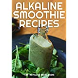 Alkaline Smoothie Recipes: Healthy Recipes to Drink Your Way to Vibrant Health, Tons of Energy & Natural Weight Loss