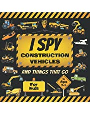 I Spy Construction Vehicles And Things That Go Book For Kids Ages 2-5: Trucks, Tractors, Excavators, Cranes, Diggers and More Construction Site And ... Eye Books For Toddlers And Preschoolers)
