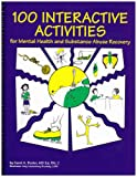 100 Interactive Activities : For Mental Health and Substance Abuse Recovery, Butler, Carol A., 1893277046