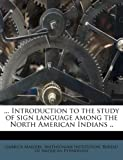 ... Introduction to the study of sign language among the North American Indians ..