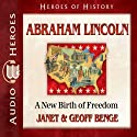 Abraham Lincoln: A New Birth of Freedom (Heroes of History) Audiobook by Janet Benge, Geoff Benge Narrated by Tim Gregory