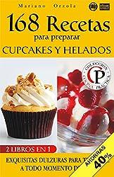 168 RECETAS PARA PREPARAR CUPCAKES Y HELADOS: Exquisitas dulzuras para tentarse a todo momento del día (Colección Cocina Práctica - Edición 2 en 1 nº 37) (Spanish Edition)