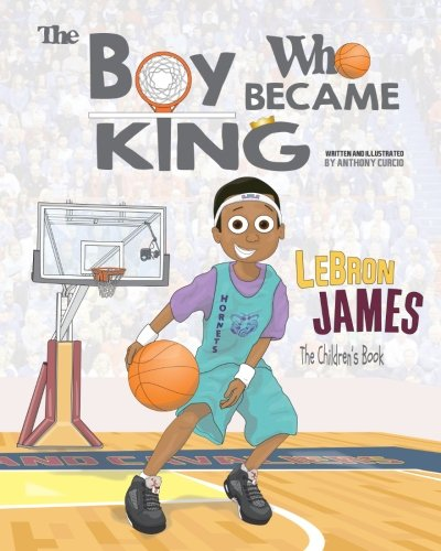 Search : LeBron James: The Children's Book: The Boy Who Became King