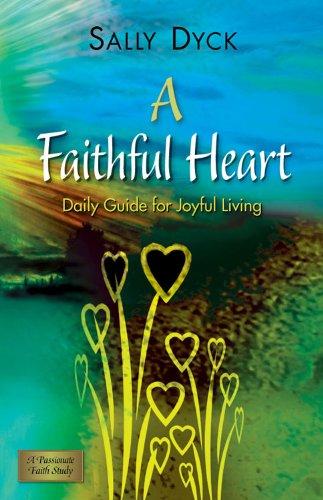 A faithful heart daily guide for joyful living kindle edition by a faithful heart daily guide for joyful living by dyck sally fandeluxe Images