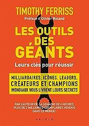 Les outils des géants : leurs clés pour réussir: Milliardaires, icônes, leaders, créateurs et champions mondiaux vous livrent leurs secrets (French Edition)